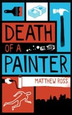 Death of a Painter - A darkly funny crime adventure ebook by Matthew Ross