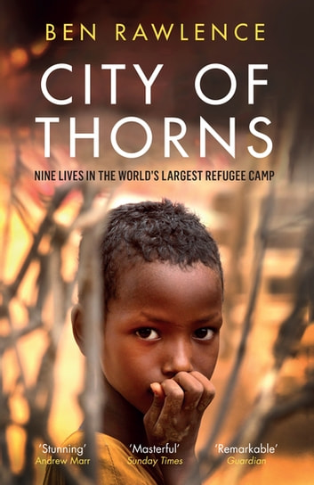 City of Thorns - Nine Lives in the World's Largest Refugee Camp ebook by Ben Rawlence