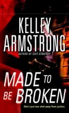 Made to Be Broken ebook by Kelley Armstrong