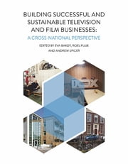 Building Successful and Sustainable Film and Television Businesses - A Cross-National Perspective ebook by Eva Bakoy