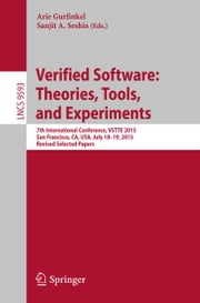 Verified Software: Theories, Tools, and Experiments - 7th International Conference, VSTTE 2015, San Francisco, CA, USA, July 18-19, 2015. Revised Selected Papers ebook by Arie Gurfinkel,Sanjit A. Seshia