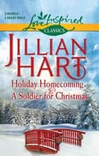 Holiday Homecoming and A Soldier for Christmas - Holiday Homecoming\A Soldier for Christmas ebook by Jillian Hart