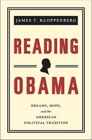 Reading Obama: Dreams, Hope, and the American Political Tradition ebook by James T. Kloppenberg
