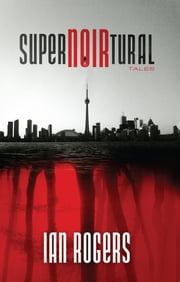 SuperNOIRtural Tales ebook by Ian Rogers