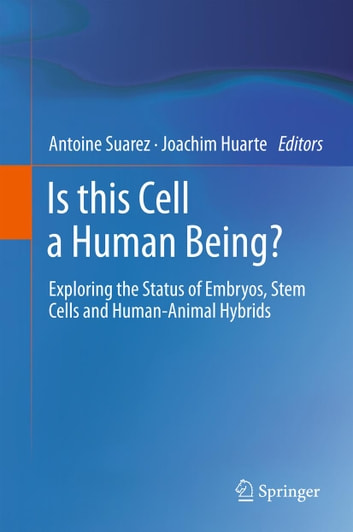 Is this Cell a Human Being? - Exploring the Status of Embryos, Stem Cells and Human-Animal Hybrids ebook by