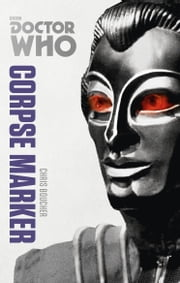 Doctor Who: Corpse Marker - The Monster Collection Edition ebook by Chris Boucher