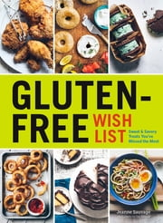 Gluten-Free Wish List - Sweet and Savory Treats You've Missed the Most ebook by Jeanne Sauvage