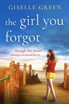 The Girl You Forgot - An emotional, gripping novel of love, loss and hope for 2021 ebook by Giselle Green