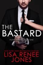 The Bastard - The Filthy Trilogy, #1 ebook by Lisa Renee Jones