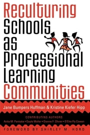 Reculturing Schools as Professional Learning Communities ebook by Jane Bumpers Huffman,Kristine Kiefer Hipp,Shirley M. Hord,Anita M. Pankake,Gayle Moller,Dianne F. Olivier,D'Ette Fly Cowan