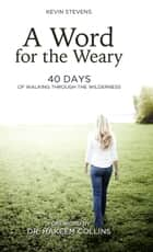 A Word for the Weary - 40 Days of Walking Through the Wilderness ebook by Kevin Stevens