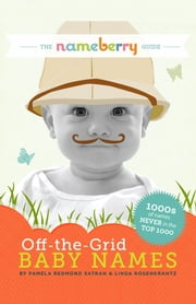 The Nameberry Guide to Off-the-Grid Baby Names ebook by Pamela Redmond Satran