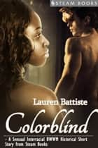 Colorblind - A Sensual Interracial BWWM Historical Erotic Romance Short Story from Steam Books ebook by Lauren Battiste,Steam Books