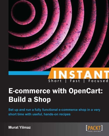 Instant E-commerce with OpenCart: Build a Shop ebook by Murat Yilmaz