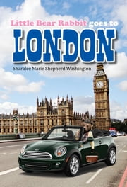 Little Bear Rabbit Goes To London ebook by Sharalee Marie Shepherd Washington