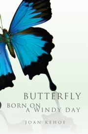 Butterfly Born on a Windy Day ebook by Joan Kehoe