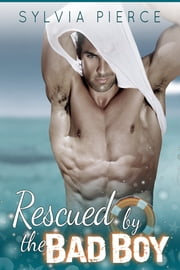 Rescued by the Bad Boy ebook by Sylvia Pierce
