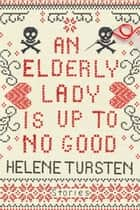 An Elderly Lady Is Up to No Good ebook by Helene Tursten, Marlaine Delargy