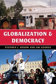 Globalization and Democracy ebook by Stephen J. Rosow,Jim George