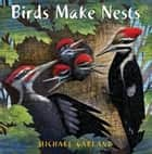Birds Make Nests ebook by Michael Garland
