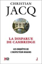 Les enquêtes de l'inspecteur Higgins - tome 13 La disparue de Cambridge eBook by Christian Jacq