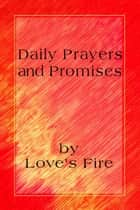 Daily Prayers and Promises ebook by Loves Fire