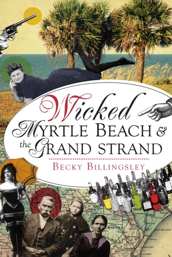 Wicked Myrtle Beach & the Grand Strand ebook by Becky Billingsley