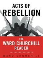 Acts of Rebellion ebook by Ward Churchill