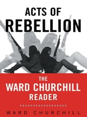 Acts of Rebellion - The Ward Churchill Reader ebook by Ward Churchill