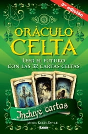 Oráculo Celta - Leer el futuro con las 32 cartas celtas ebook by Kelly-Doyle, Moira