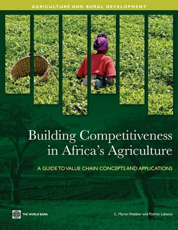 Building Competitiveness In Africa's Agriculture: A Guide To Value Chain Concepts And Applications ebook by Webber C. Martin;  Labaste Patrick