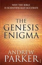 The Genesis Enigma - Why the Bible is Scientifically Accurate ebook by Dr Andrew Parker