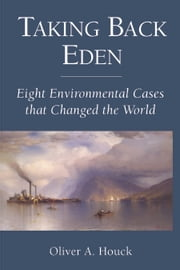 Taking Back Eden - Eight Environmental Cases that Changed the World ebook by Oliver A. Houck