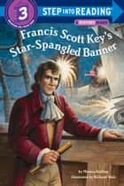 Francis Scott Key's Star-Spangled Banner ebook by Monica Kulling, Richard Walz
