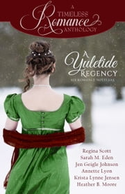 A Yuletide Regency ebook by Regina Scott, Sarah M. Eden, Jen Geigle Johnson,...