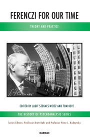 Ferenczi for Our Time - Theory and Practice ebook by Tom Keve,Judit Szekacs-Weisz