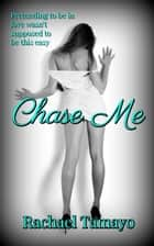 Chase Me ebook by Rachael Tamayo