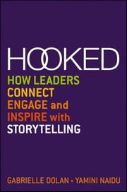 Hooked - How Leaders Connect, Engage and Inspire with Storytelling ebook by Gabrielle Dolan,Yamini Naidu
