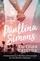 The Tiger Catcher (End of Forever) eBook by Paullina Simons