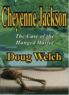 Cheyenne Jackson (The Case of the Hanged Harlot) ebook by Doug Welch
