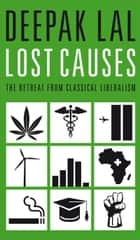 Lost Causes - The Retreat from Classical Liberalism ebook by Deepak Lal