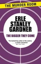 The Bigger They Come ebook by Erle Stanley Gardner