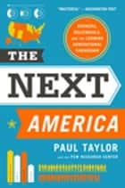 The Next America - Boomers, Millennials, and the Looming Generational Showdown ebook by Paul Taylor, Pew Research Center
