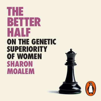 The Better Half - On the Genetic Superiority of Women audiobook by Sharon Moalem