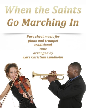 When the Saints Go Marching In Pure sheet music for piano and trumpet traditional tune arranged by Lars Christian Lundholm ebook by Pure Sheet Music