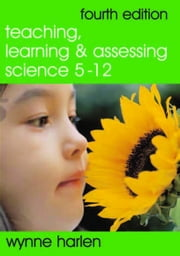 Teaching, Learning and Assessing Science 5 - 12 ebook by Dr. Wynne Harlen