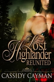 Reunited (Book 2 of Lost Highlander series) ebook by Cassidy Cayman