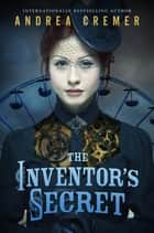 The Inventor's Secret eBook by Andrea Cremer