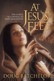At Jesus' Feet ebook by Doug Batchelor