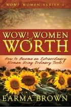 WOW! Women of Worth - WOW! Women Series, #1 ebook by Earma Brown